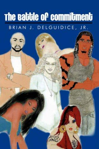 The Battle of Commitment by Brian, J. Delguidice Jr.