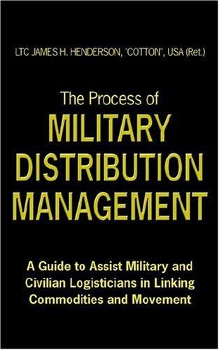The Process of Military Distribution Management by JAMES, H. HENDERSON