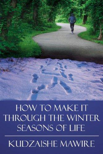 How to Make it Through the Winter Seasons of Life by Kudzaishe, Mawire