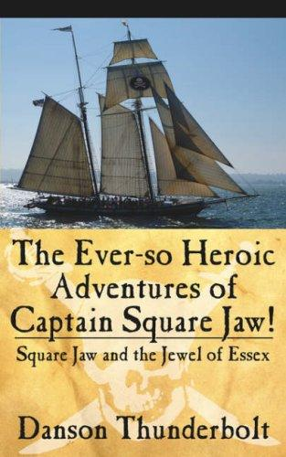 The Ever-so Heroic Adventures of Captain Square Jaw! by Danson Thunderbolt