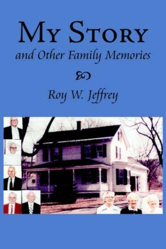 My Story And Other Family Memories by Roy, W. Jeffrey
