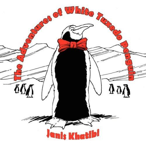 The Adventures of White Tuxedo Penguin by Janis Khatibi