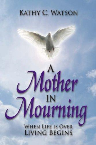 A Mother In Mourning by Kathy, C. Watson