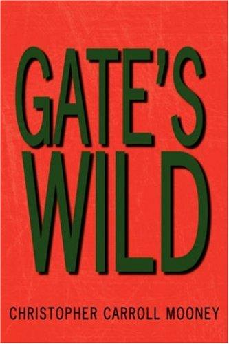Gate's Wild by Christopher  Carroll Mooney