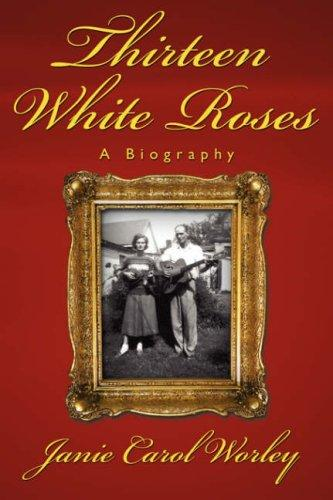 Thirteen White Roses by Janie  Carol Worley