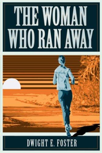 The Woman Who Ran Away by Dwight  E. Foster