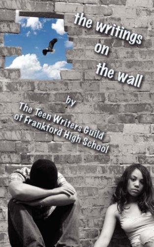 The Writings on the Wall by Teen Writers Guild of Frankford H. S.
