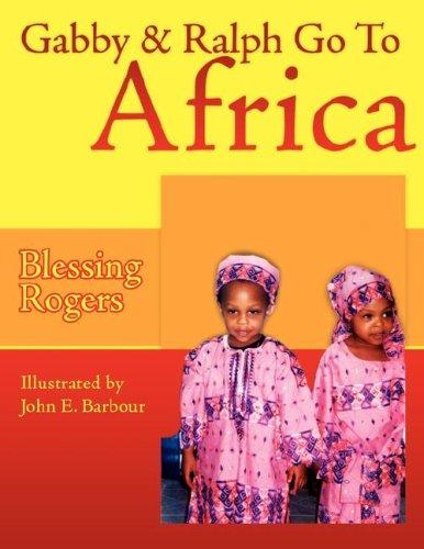 Gabby & Ralph Go To Africa by Blessing Rogers
