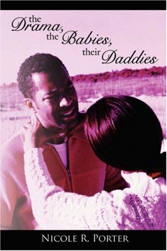 The Drama, the Babies, their Daddies by Nicole R. Porter