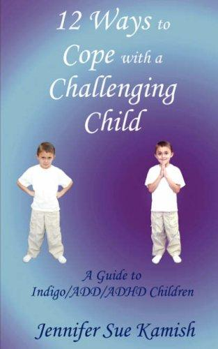 12 Ways To Cope With A Challenging Child by Jennifer, Sue Kamish