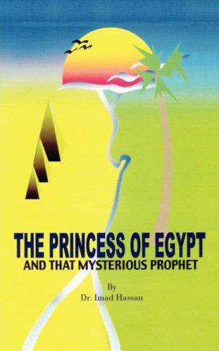 The Princess of Egypt and That Mysterious Prophet by Dr. Imad Hassan