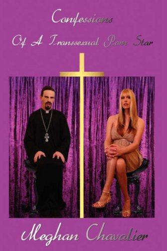 Confessions Of A Transsexual Porn Star by Meghan Chavalier