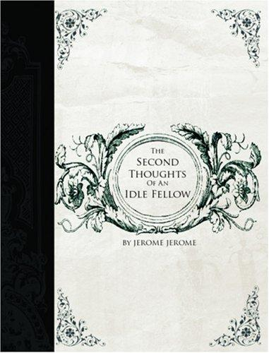 The Second Thoughts of an Idle Fellow by Jerome Jerome