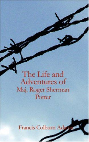 The Life and Adventures of Maj. Roger Sherman Potter by F. C. Adams