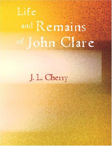Life And Remains Of John Clare by J. L. Cherry