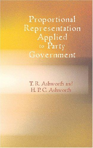 Proportional Representation Applied To Party Government by Thomas Ramsden Ashworth