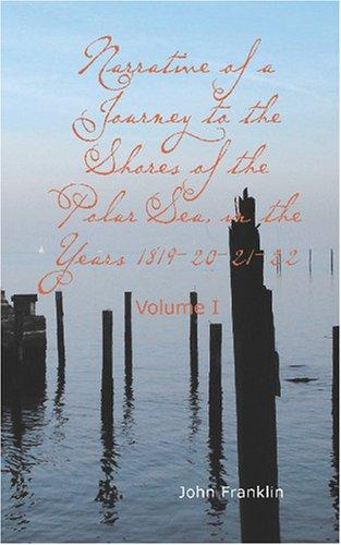 Narrative of a Journey to the Shores of the Polar Sea in the Years 1819-20-21-22 by John Franklin