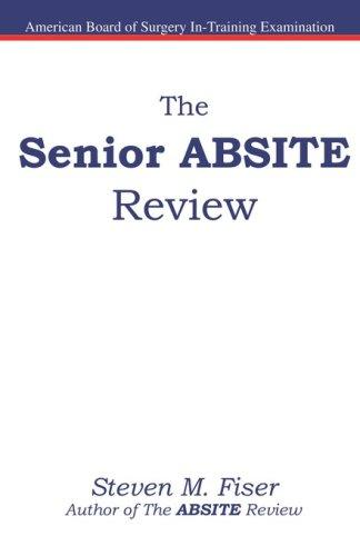 The Senior ABSITE Review by Steven, M Fiser