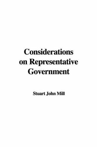 Considerations on representative government by John Stuart Mill