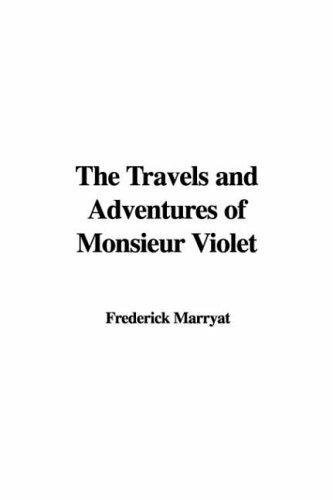 The Travels And Adventures of Monsieur Violet