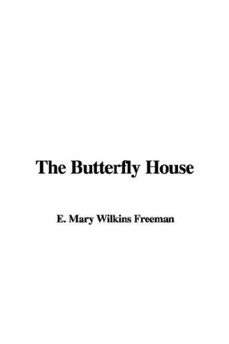 The Butterfly House by Mary Eleanor Wilkins Freeman