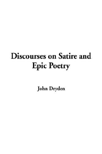 Discourses on Satire and Epic Poetry by John Dryden