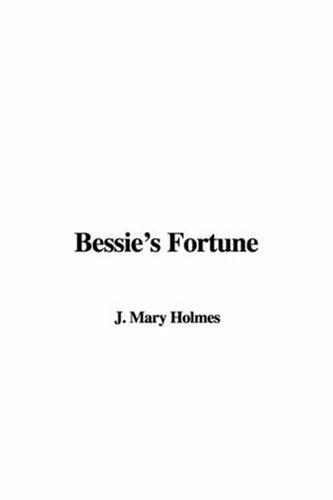 Bessie's Fortune by Mary J. Holmes