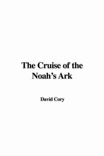 The cruise of the Noah's ark by David Cory