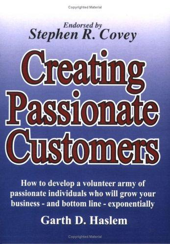Creating Passionate Customers by Garth D. Haslem