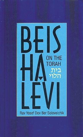 Beis Halevi on The Torah (Bereishis/Shemos) by Rabbi Yosef Dov Ber Soloveitchik
