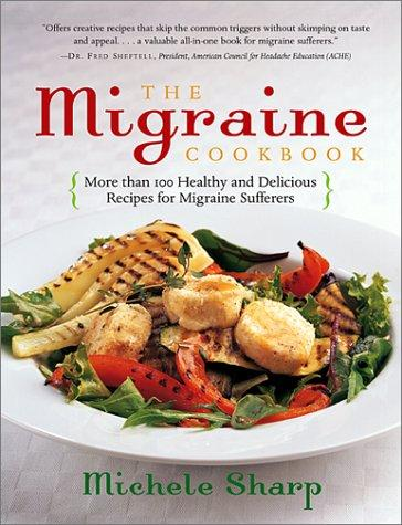 The Migraine Cookbook by Michele Sharp
