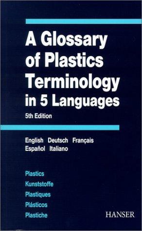A Glossary of Plastics Terminology in 5 Languages by W. Glenz