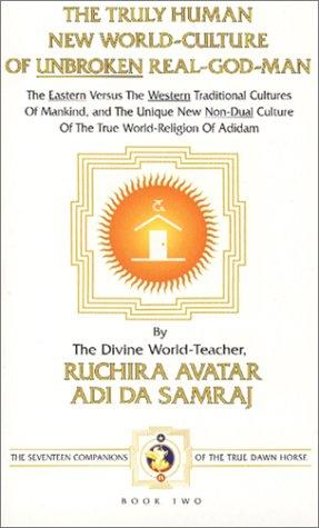 The Truly Human New World-Culture Of Unbroken Real-God-Man by Adi Da Samraj