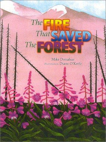 The fire that saved the forest by Donahue, Mike., Mike Donahue