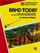 Band Today (Contemporary Band Course) by James Ployhar