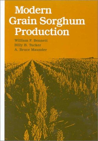 Modern grain sorghum production by William F. Bennett
