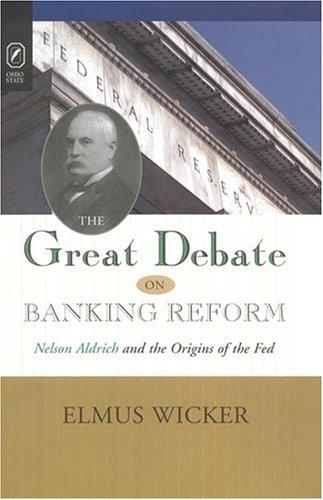 GREAT DEBATE ON BANKING REFORM by ELMUS WICKER