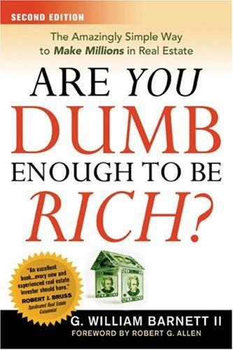Are You Dumb Enough to Be Rich? by G. William, II Barnett