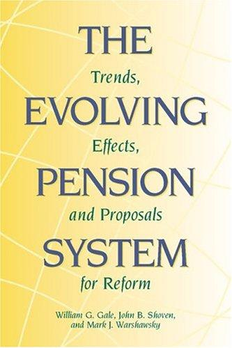 The Evolving Pension System  by William Gale, John B. Shoven, Mark J. Warshawsky, William G. Gale